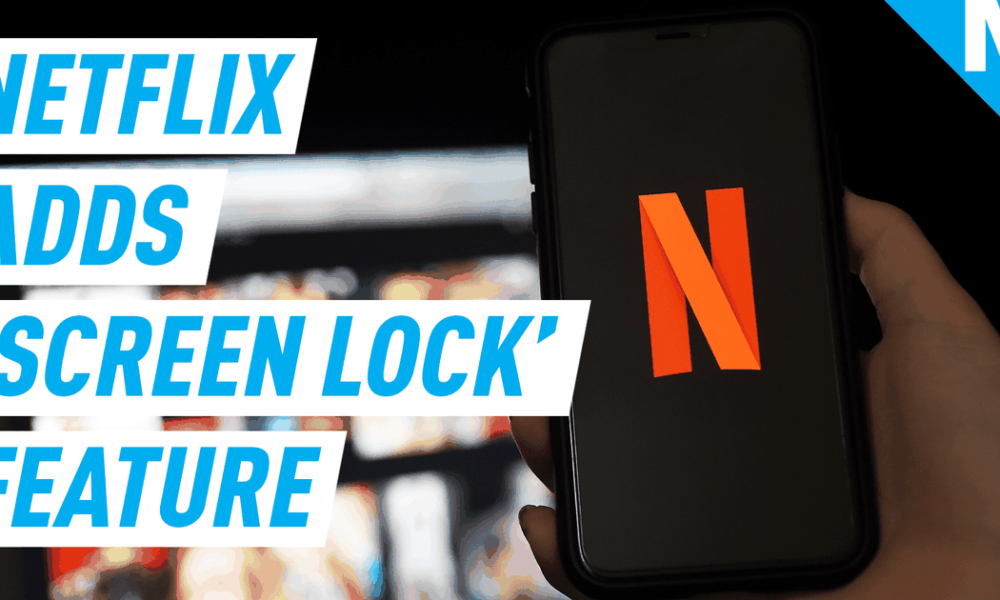 Netflix adds new 'screen lock' to stop you from accidentally pausing your shows