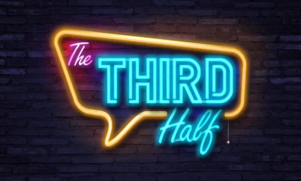 The Third Half 7.12.20 (VIDEO)
