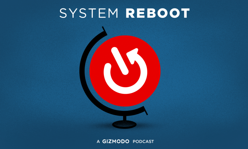 System Reboot: Gizmodo's New Podcast to Fix a Broken World